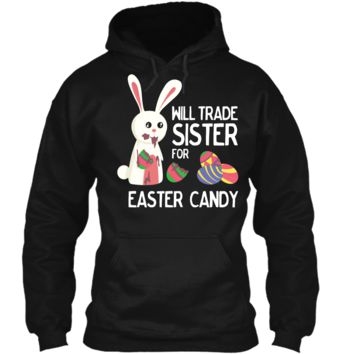 Cute Easter Will Trade Sister for Candy Kids Shirt Pullover Hoodie 8 oz