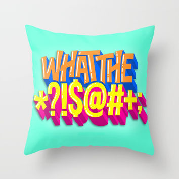 WHAT THE (*?!$@#+;) INSERT CURSE WORD (QUOTE ART) Throw Pillow by AEJ Design