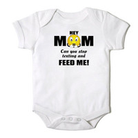 Hey Mom Can you Stop Texting and Feed Me Funny Onesuit Baby Boy / Girl Onesuit Bodysuit