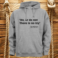 do or do not there is no try dumbledore quote sweatshirt hooded, hoodie, jacket, unisex, gift
