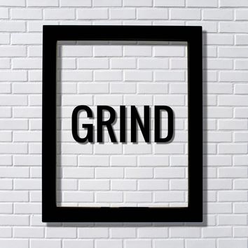 Grind Sign - Hard Work Motivation Success Business Progress Inspiration Workout Exercise Achievement