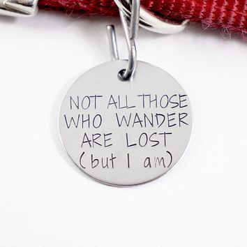 "1.25 inch ""Not all those who wander are lost (but I am)"" pet ID tag"