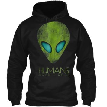 Alien Funny  Humans Aren't Real Cute UFO Gift Pullover Hoodie 8 oz