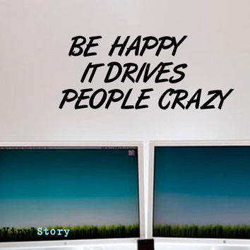 "Inspiring Typography Wall Decal Quote ""Be Happy It Drives People Crazy"" 38 x 16 inches"