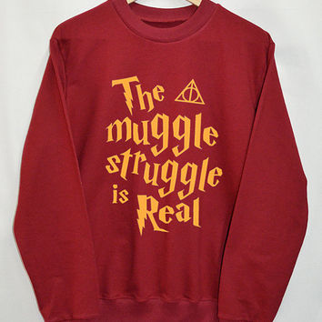The muggle struggle is real Harry Potter shirt Clothing Sweater Sweatshirt Top Tumblr Fashion Slogan Funny Jumper