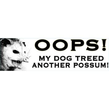 My Dog Treed Another Possum Bumper Sticker by Dixie Outfitters®