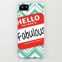 Hello My Name Is.... Fabulous!  iPhone Case by Heather Dutton | Society6