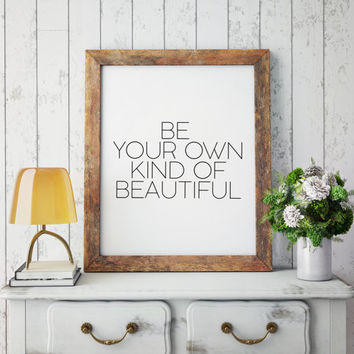 Wall Art Quote Life Quote Typographic Art Nursery Print Home decor Printable Be Your Own Kind Of Beautiful Typographic Print Inspirational