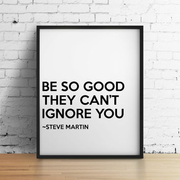 Be so good they can't ignore you, Steve Martin, 8x10 digital print, black and white quote, instant printable poster, typography, download