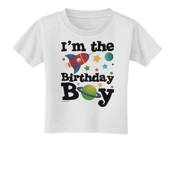 I'm the Birthday Boy - Outer Space Design Toddler T-Shirt by TooLoud