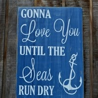 Gonna Love You Until The Seas Run Dry, Nautical Nursery, Anchor Decor, Beach Wedding Wood Sign, Nautical Couples Gift, Wedding Anniversaries