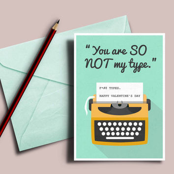 """Valentine's card for him, """"You are so not my type"""""""