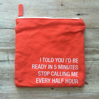 READY IN 5 MINUTES  Zippered Pouch