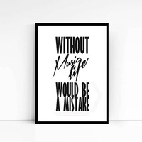 Without Music Life Would Be A Mistake Print quotes quote prints quote posters music art typography poster music positive quotes Art Print