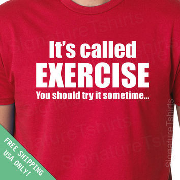 It's called Exercise Mens Womens T-shirt  workout gift father dad husband daddy fitness gym shirt tshirt Birthday mom s-2xl