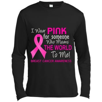 Breast Cancer T-Shirt Pink For Someone Who Means World To Me Long Sleeve Moisture Absorbing Shirt