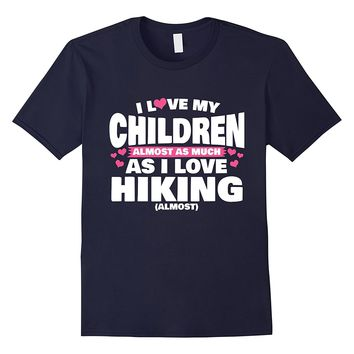 I Love My Children Almost As Much As I Love Hiking T-Shirt