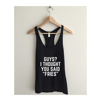Guys? I Thought You Said Fries Fine Jersey Racerback Tank Top