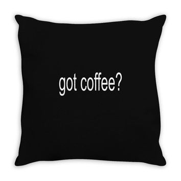got coffee Throw Pillow