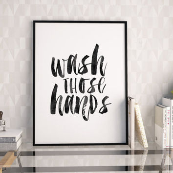 WASH THOSE HANDS,Bathroom Decor,Bathroom Sign,Baby Print,Nursery Decor,Wash Your Hands,Typography Print,Watercolor Print,Quote Prints