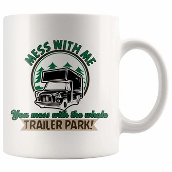 Funny Camper Trailer Mug Mess With Me You Mess With The 11oz White Coffee Mugs