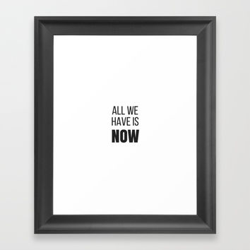 all we have is now Framed Art Print by Love from Sophie