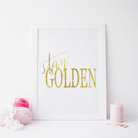 Printable art stay golden print,Gold Foil, Typographic print, Wall Art, Gold Foil Decor, Gold Foil Poster, Gold Foil, Gold Wall Art.