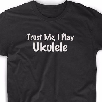 Trust Me I Play Ukulele T-Shirts - Men's Top Tee