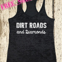Dirt Roads and Diamonds. Southern Girl Tank Top. Burnout Tank Top. Southern Country Shirt. Fitness Tank. Southern Clothing. Free Shipping