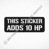 This Sticker Adds 10 HP Funny Vinyl Sticker Decal Car Truck Bike Motorcycle JDM