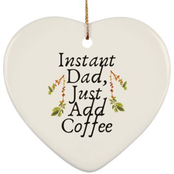 Instant Dad Cute Father's Day Gift For Father From Wife, Girlfriend, Daughter, Son, Stepdaughter, Stepson, Mom, Grandma, Mother In Law ( SUBORNH Ceramic Heart Ornament)