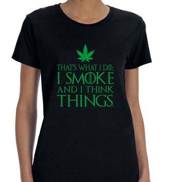Women's T Shirt That's What I Do I Smoke And Think Things