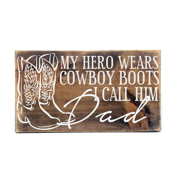 My hero wears cowboy boots, I call him dad- Primitive Home Decor, Thank you Gift, Western Style Decor, Gift for Dad from Kids,  Hero Grandpa