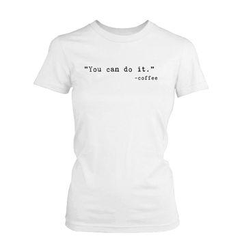 Women's Funny Graphic Tee - You Can Do It White Cotton T-shirt