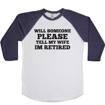 Will Someone Please Tell My Wife I'm Retired  Unisex Baseball Tee