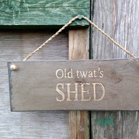Old Twat's Shed. Funny Gift for men/him/husband.