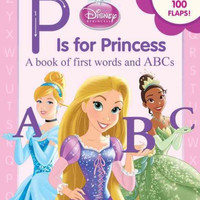 P Is For Princess: A Book Of First Words And Abcs (Disney Princess)