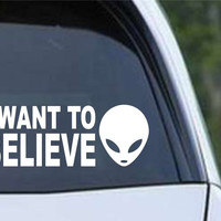 Alien - I Want To Believe Die Cut Vinyl Decal Sticker