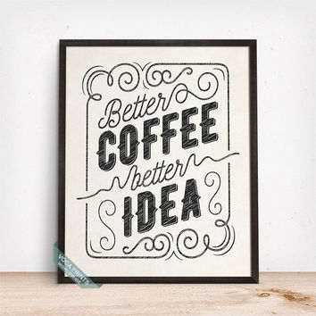 Better Coffee Better Idea Print, Typographic Poster, Humorous Decor, Office Decor, Room Wall Art, Wall Decor, Gift Idea, Fathers Day Gift