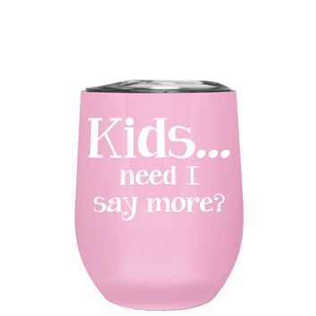 Kids, Need I Say More on Pretty Pink 12 oz Stemless Wine Tumbler