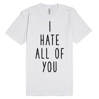 I Hate All Of You-Unisex White T-Shirt