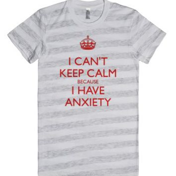 I CAN'T KEEP CALM BECAUSE I HAVE ANXIETY (red)-T-Shirt