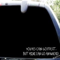 "Yours can go fastbut mine can go anywhere Sticker Decal Notebook Car Laptop 8"" (White)"