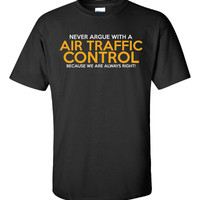 Never Argue With A Air Traffic Control Tee Always Right - Unisex Tshirt