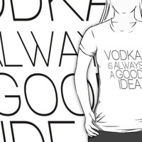 Vodka is always a good idea