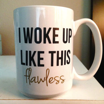 I woke up like this FLAWLESS Beyonce Mug, Beyonce Lyric, Gift for a Friend, ceramic mug, coffee mug