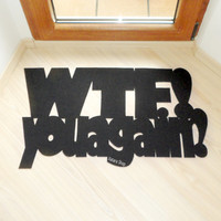 "Joke mat. Cool door mat  ""WTF- you again?"" Original and funny."