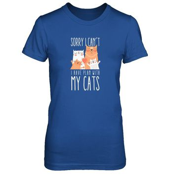Sorry I Can't I Have Plan With My Cats T-shirt Women