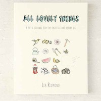 All Lovely Things: A Field Journal For The Objects That Define Us By Lea Redmond