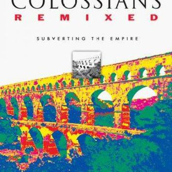 Colossians Remixed: Subverting the Empire